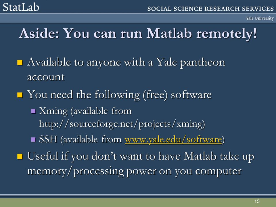 Aside: You can run Matlab remotely! Available to anyone with a Yale pantheon account Available to anyone with a Yale pantheon account You need the fol