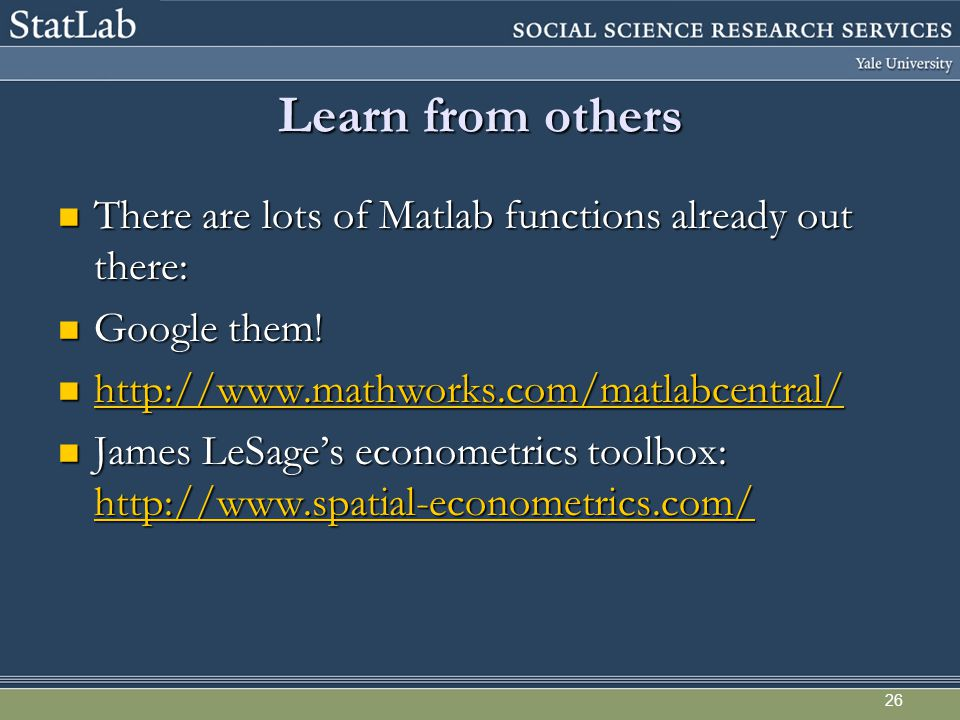 26 Learn from others There are lots of Matlab functions already out there: There are lots of Matlab functions already out there: Google them.