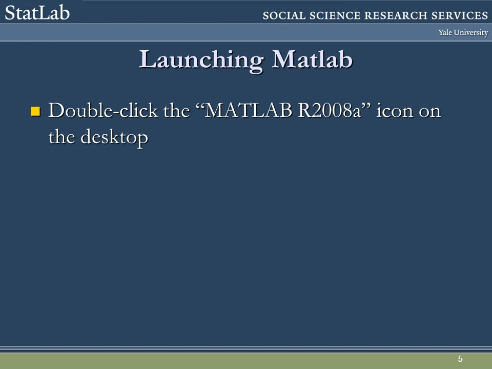 "5 Launching Matlab Double-click the ""MATLAB R2008a"" icon on the desktop Double-click the ""MATLAB R2008a"" icon on the desktop"