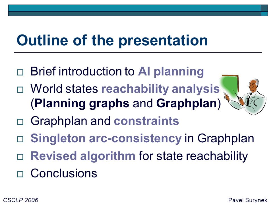 Outline of the presentation  Brief introduction to AI planning  World states reachability analysis (Planning graphs and Graphplan)  Graphplan and c