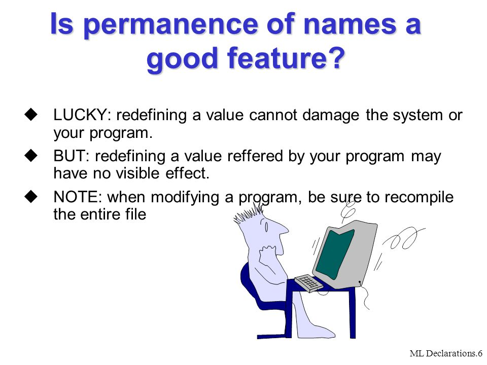 ML Declarations.6 Is permanence of names a good feature.