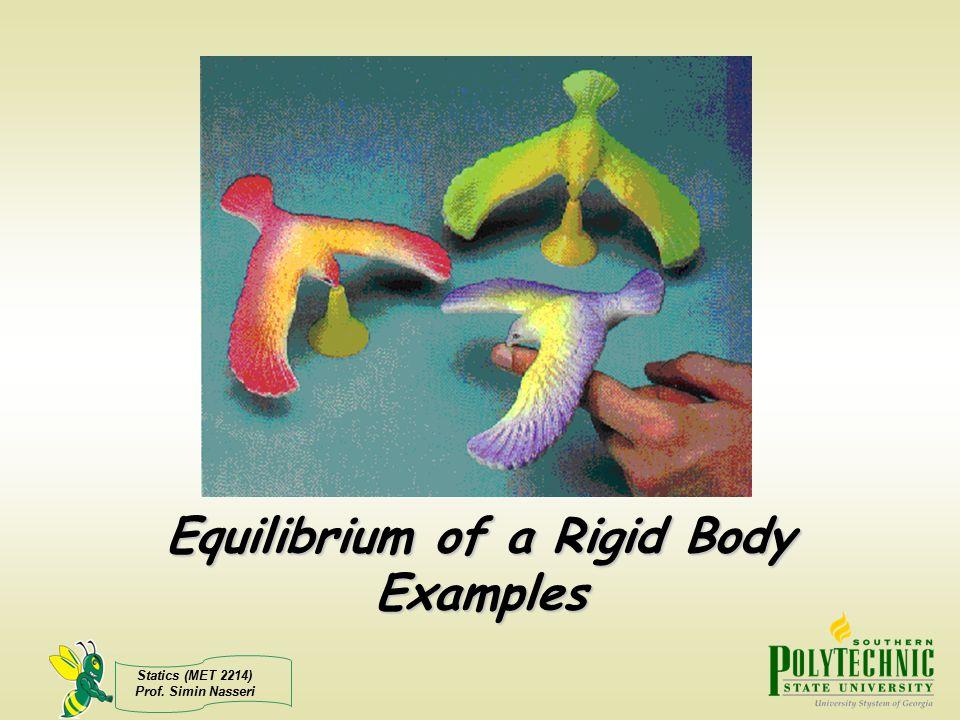 Statics (MET 2214) Prof. Simin Nasseri Equilibrium of a Rigid Body Examples