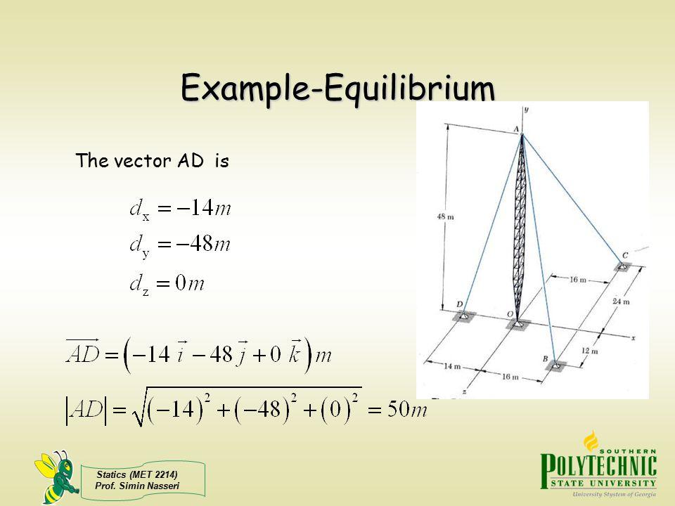 Statics (MET 2214) Prof. Simin Nasseri Example-Equilibrium The vector AD is