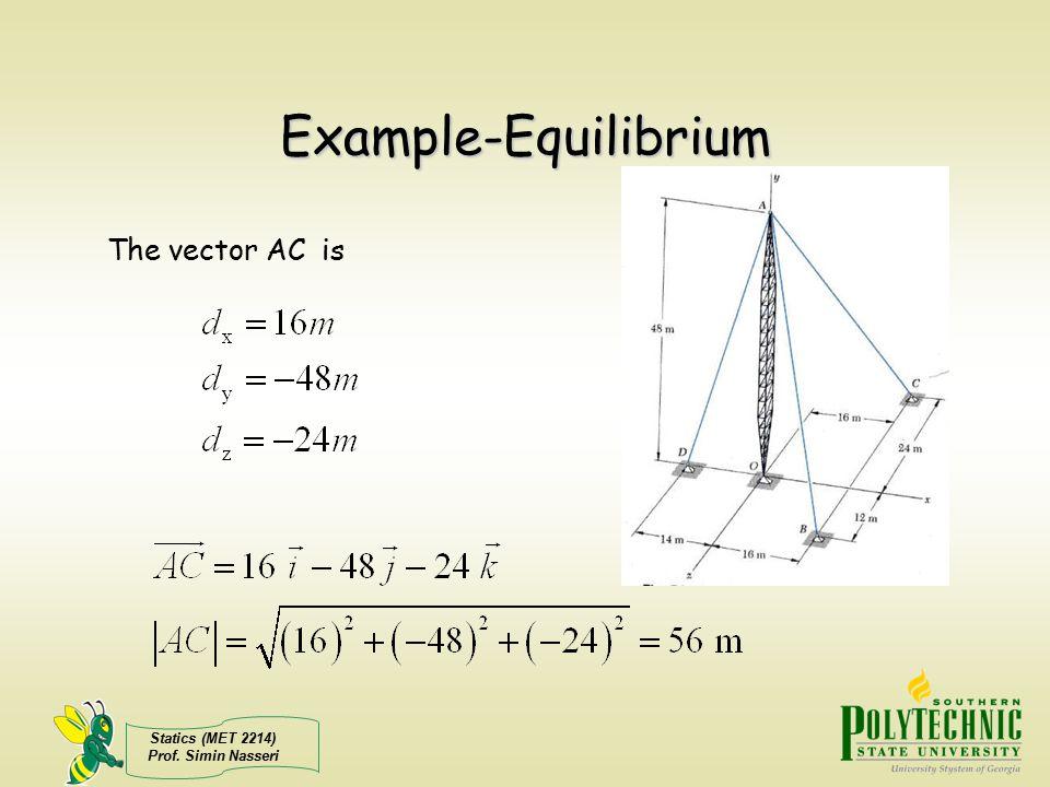 Statics (MET 2214) Prof. Simin Nasseri Example-Equilibrium The vector AC is