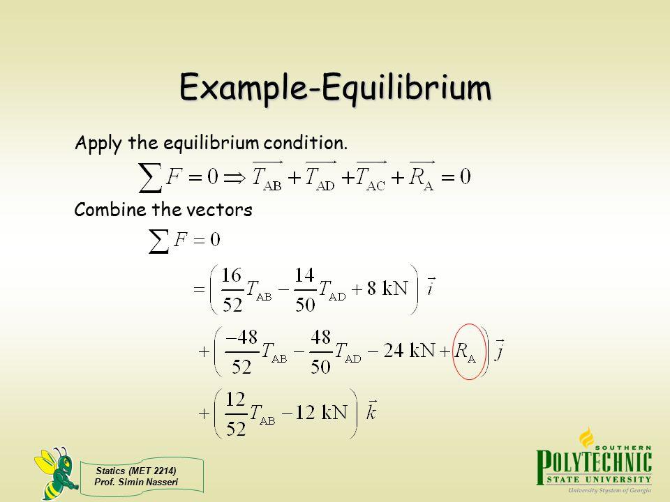 Statics (MET 2214) Prof.Simin Nasseri Example-Equilibrium Apply the equilibrium condition.