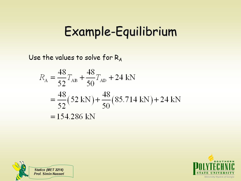 Statics (MET 2214) Prof. Simin Nasseri Example-Equilibrium Use the values to solve for R A