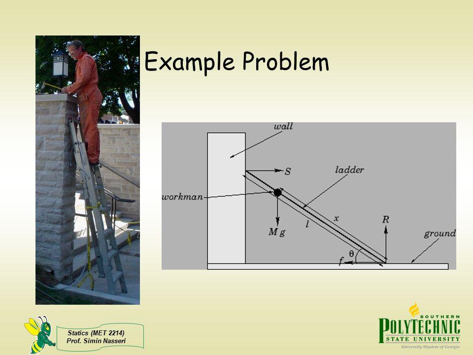 Statics (MET 2214) Prof. Simin Nasseri Example Problem