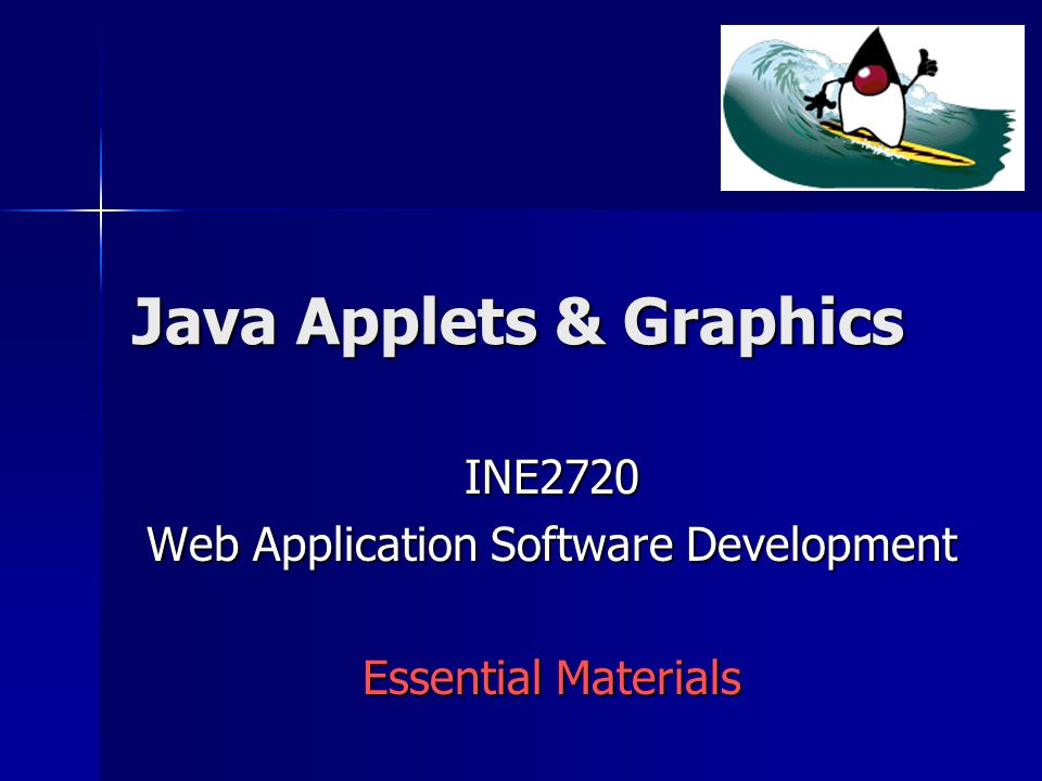 Java Applets & Graphics INE2720 Web Application Software Development Essential Materials