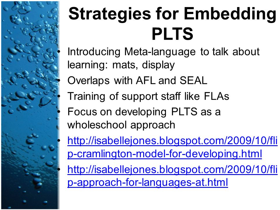 Strategies for Embedding PLTS Introducing Meta-language to talk about learning: mats, display Overlaps with AFL and SEAL Training of support staff lik
