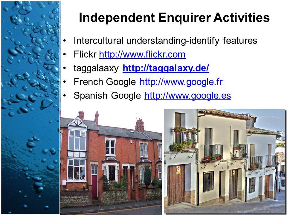 Independent Enquirer Activities Intercultural understanding-identify features Flickr http://www.flickr.comhttp://www.flickr.com taggalaaxy http://tagg