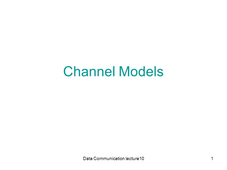Data Communication lecture101 Channel Models