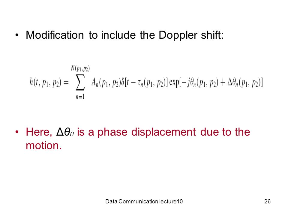 Data Communication lecture1026 Modification to include the Doppler shift: Here, Δθ n is a phase displacement due to the motion.