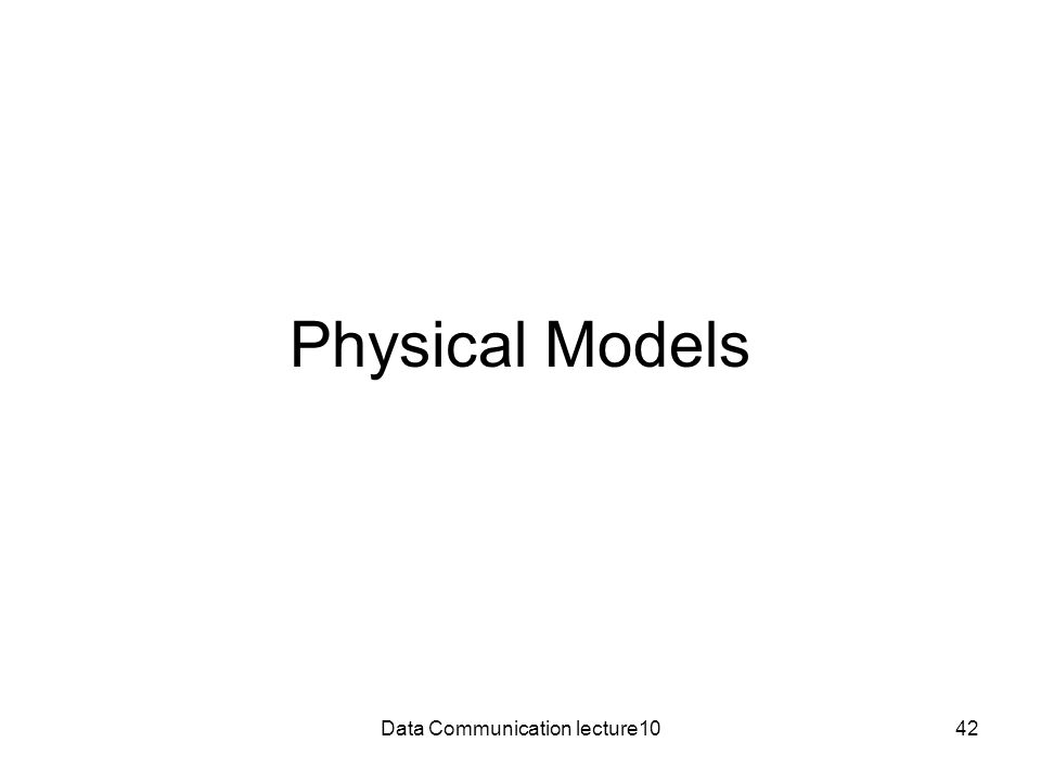 Data Communication lecture1042 Physical Models