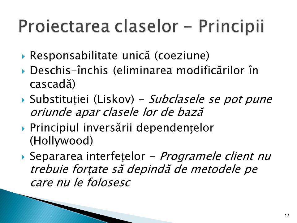  Responsabilitate unică (coeziune)  Deschis-închis (eliminarea modificărilor în cascadă)  Substituiei (Liskov) - Subclasele se pot pune oriunde apa