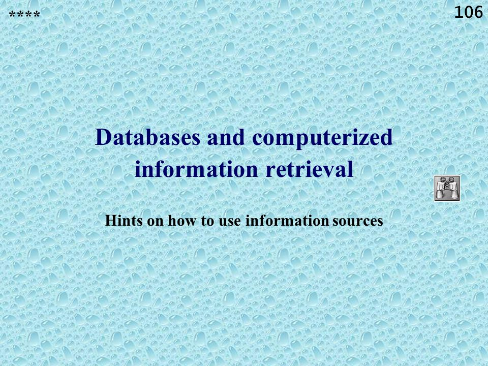 106 Databases and computerized information retrieval Hints on how to use information sources ****