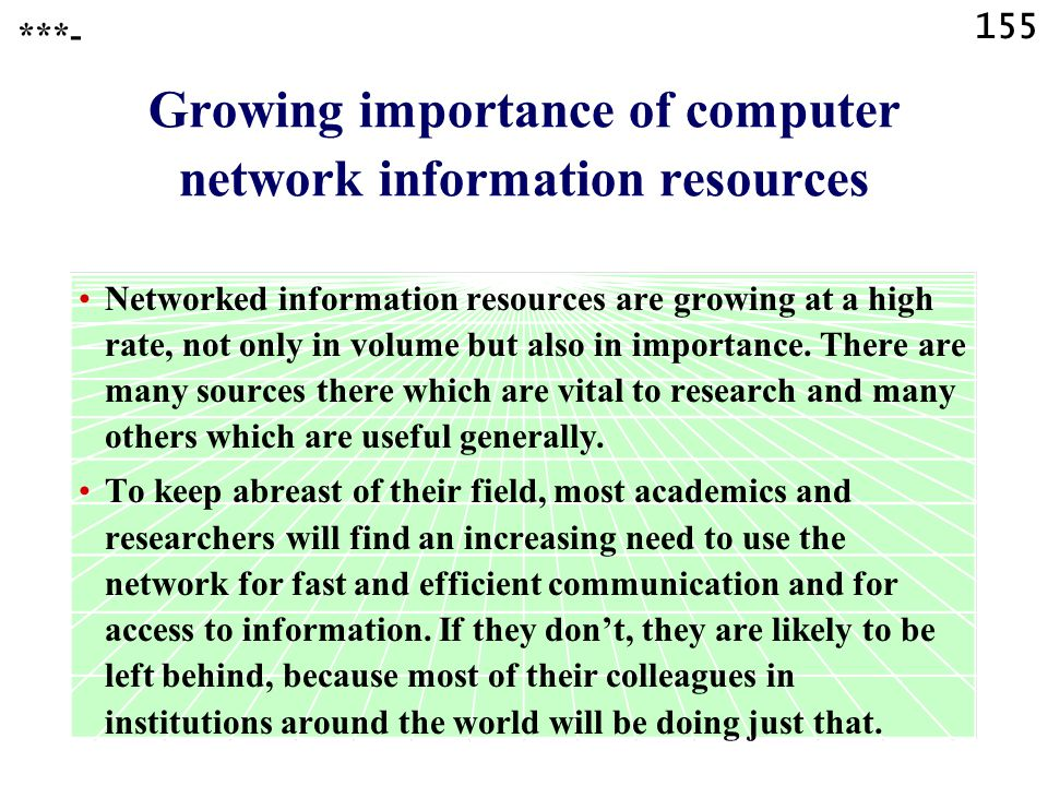 155 Growing importance of computer network information resources Networked information resources are growing at a high rate, not only in volume but also in importance.