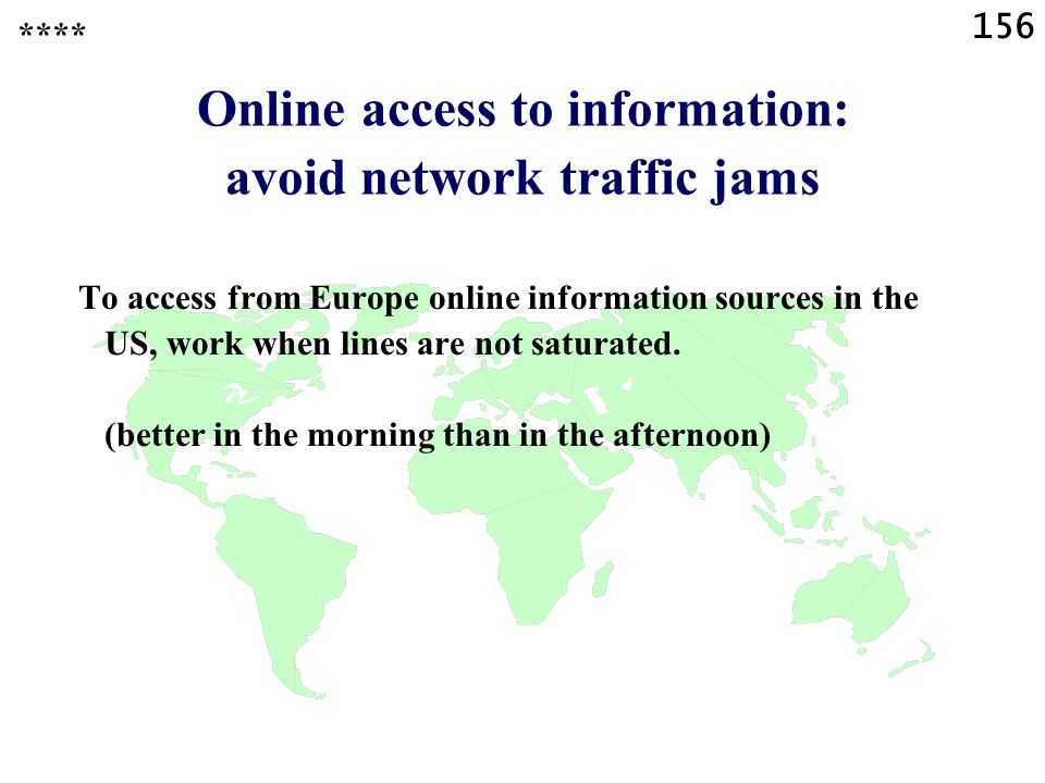 156 Online access to information: avoid network traffic jams To access from Europe online information sources in the US, work when lines are not saturated.
