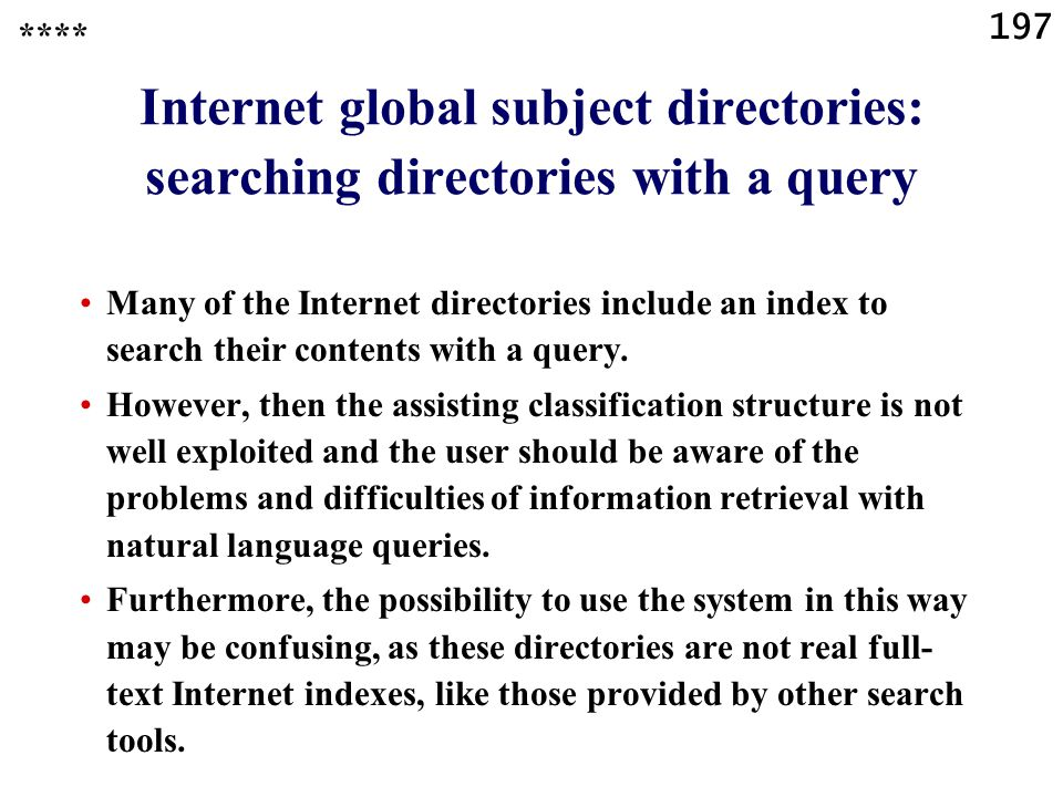 197 **** Internet global subject directories: searching directories with a query Many of the Internet directories include an index to search their contents with a query.