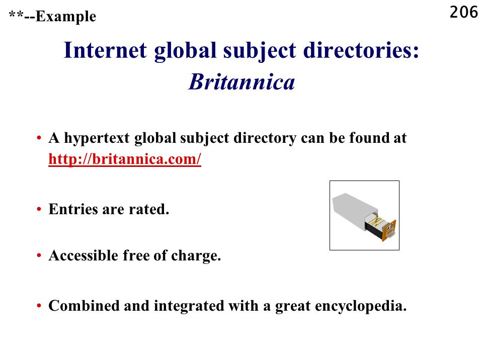 206 Internet global subject directories: Britannica A hypertext global subject directory can be found at http://britannica.com/ http://britannica.com/ Entries are rated.