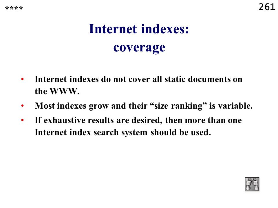 261 Internet indexes: coverage Internet indexes do not cover all static documents on the WWW.