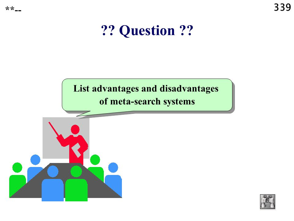 339 ?? Question ?? List advantages and disadvantages of meta-search systems **--