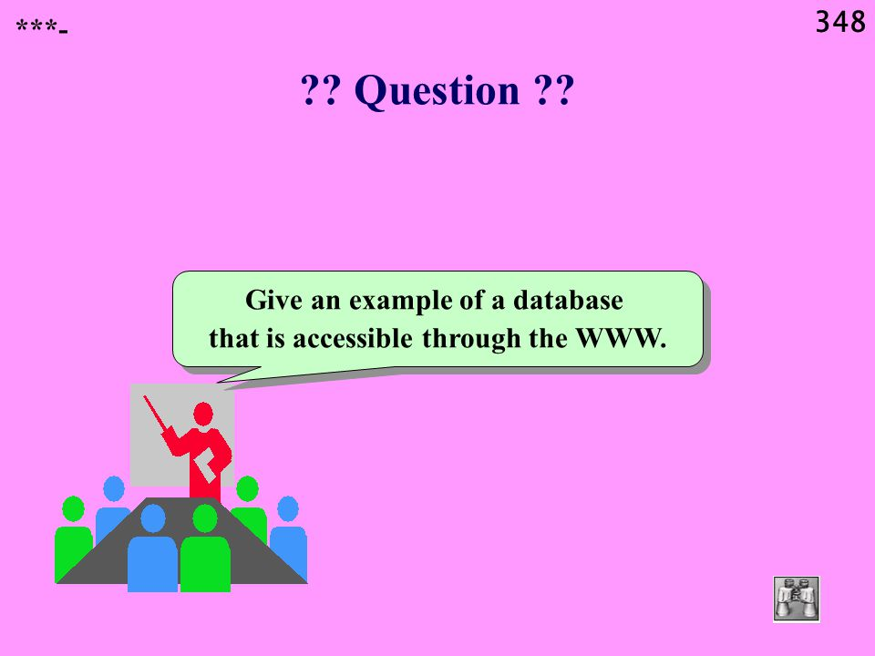 348 Question Give an example of a database that is accessible through the WWW. ***-