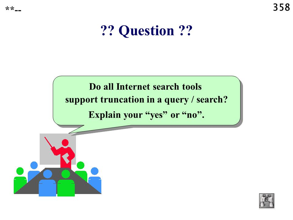 358 . Question . Do all Internet search tools support truncation in a query / search.