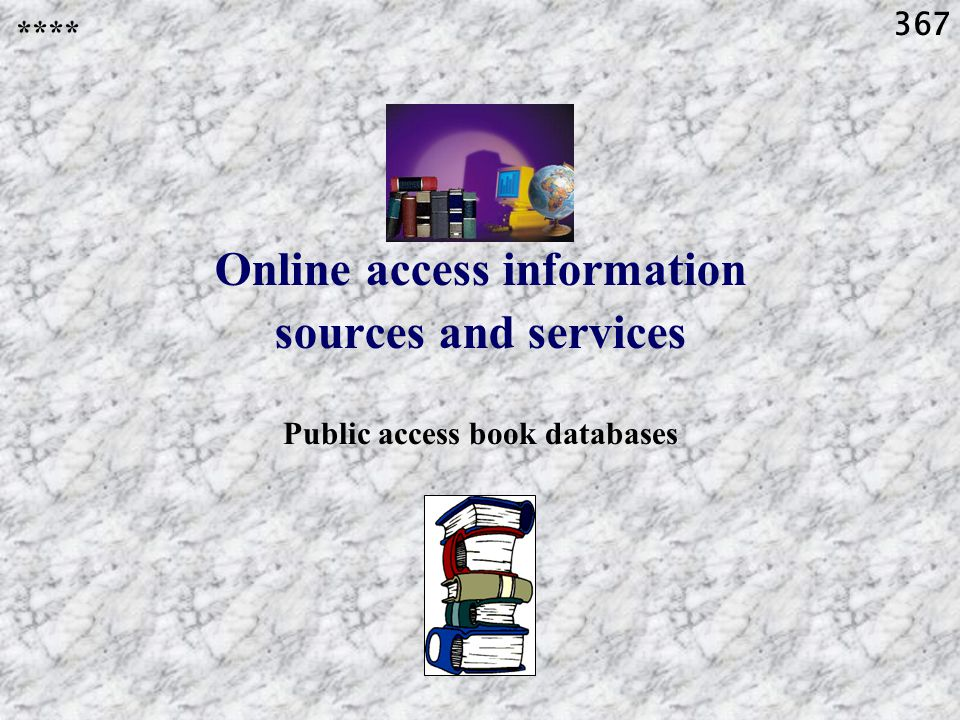 367 Online access information sources and services Public access book databases ****