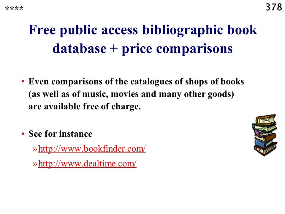 378 Free public access bibliographic book database + price comparisons Even comparisons of the catalogues of shops of books (as well as of music, movies and many other goods) are available free of charge.