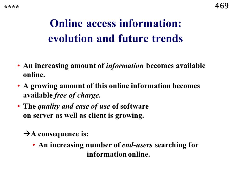 469 Online access information: evolution and future trends An increasing amount of information becomes available online.