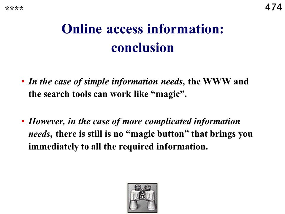 474 Online access information: conclusion In the case of simple information needs, the WWW and the search tools can work like magic .