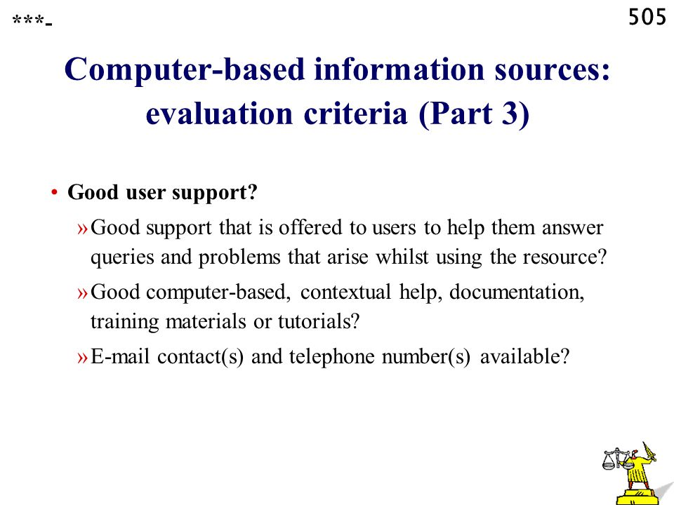 505 Computer-based information sources: evaluation criteria (Part 3) ***- Good user support.