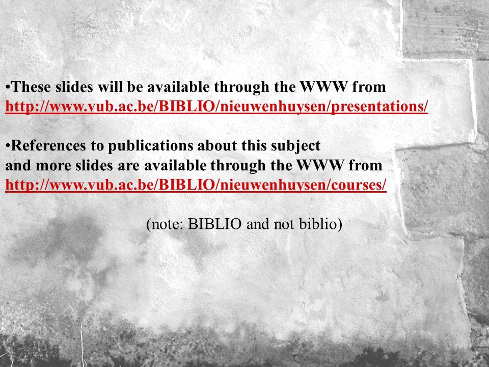 510 These slides will be available through the WWW from     References to publications about this subject and more slides are available through the WWW from     (note: BIBLIO and not biblio)