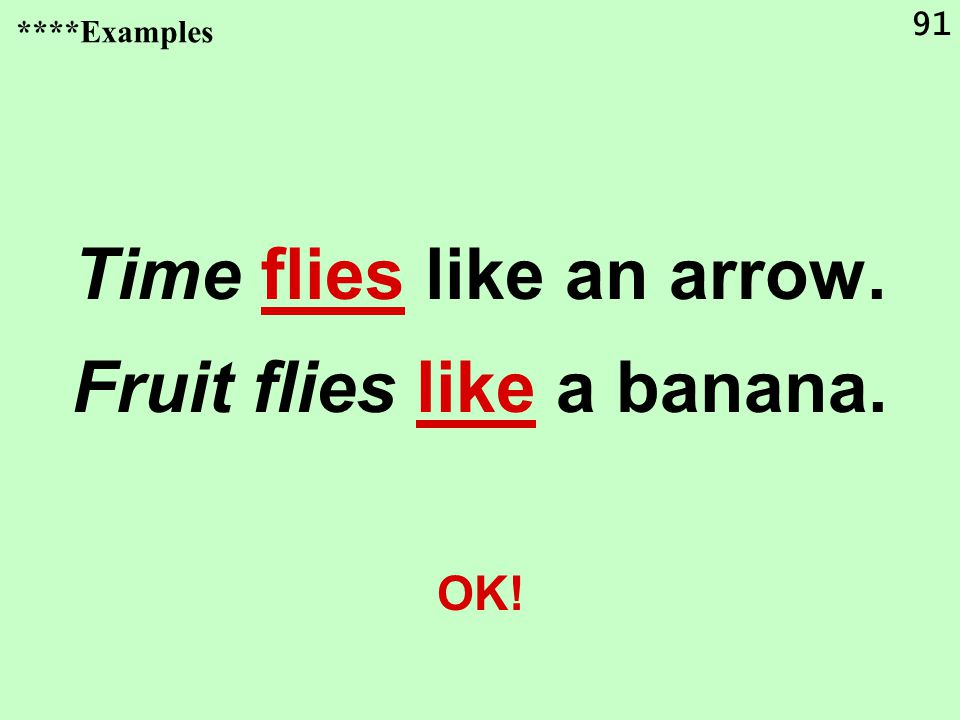 91 Time flies like an arrow. Fruit flies like a banana. OK! ****Examples