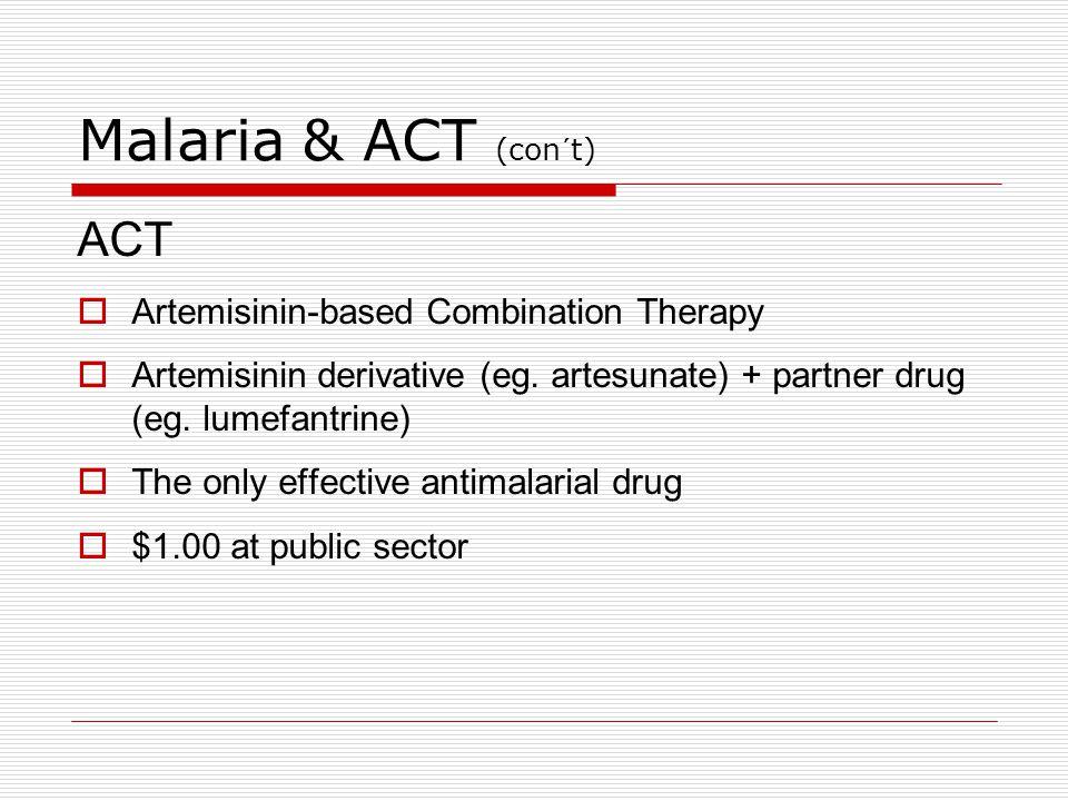 Malaria & ACT (con´t) ACT  Artemisinin-based Combination Therapy  Artemisinin derivative (eg. artesunate) + partner drug (eg. lumefantrine)  The on