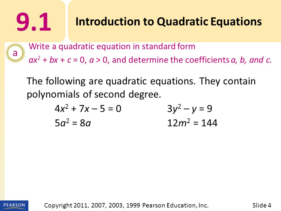 The following are quadratic equations. They contain polynomials of second degree.