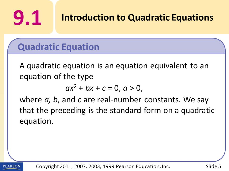 A quadratic equation is an equation equivalent to an equation of the type ax 2 + bx + c = 0, a > 0, where a, b, and c are real-number constants.