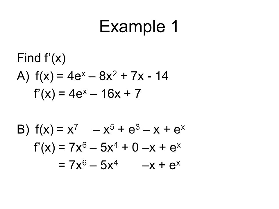 Example 2 Remember that e is a real number, so the power rule is used to find the derivative of x e.