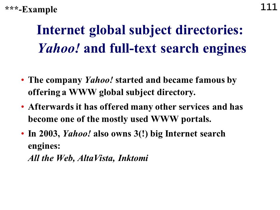 111 Internet global subject directories: Yahoo! and full-text search engines The company Yahoo! started and became famous by offering a WWW global sub