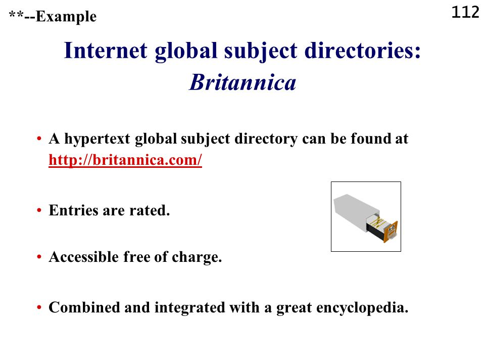 112 Internet global subject directories: Britannica A hypertext global subject directory can be found at http://britannica.com/ http://britannica.com/ Entries are rated.