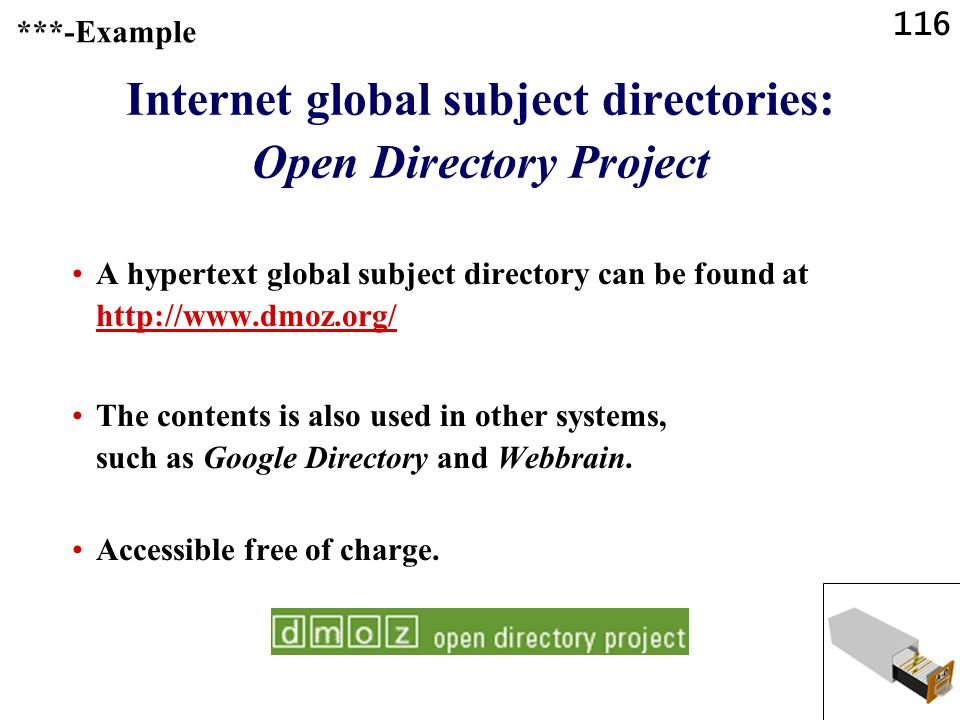 116 Internet global subject directories: Open Directory Project A hypertext global subject directory can be found at http://www.dmoz.org/ http://www.dmoz.org/ The contents is also used in other systems, such as Google Directory and Webbrain.