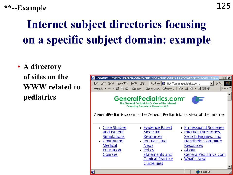 125 Internet subject directories focusing on a specific subject domain: example A directory of sites on the WWW related to pediatrics **--Example