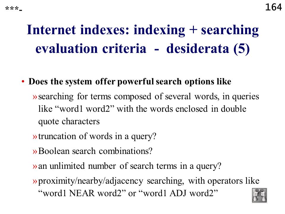 164 Internet indexes: indexing + searching evaluation criteria - desiderata (5) Does the system offer powerful search options like »searching for term