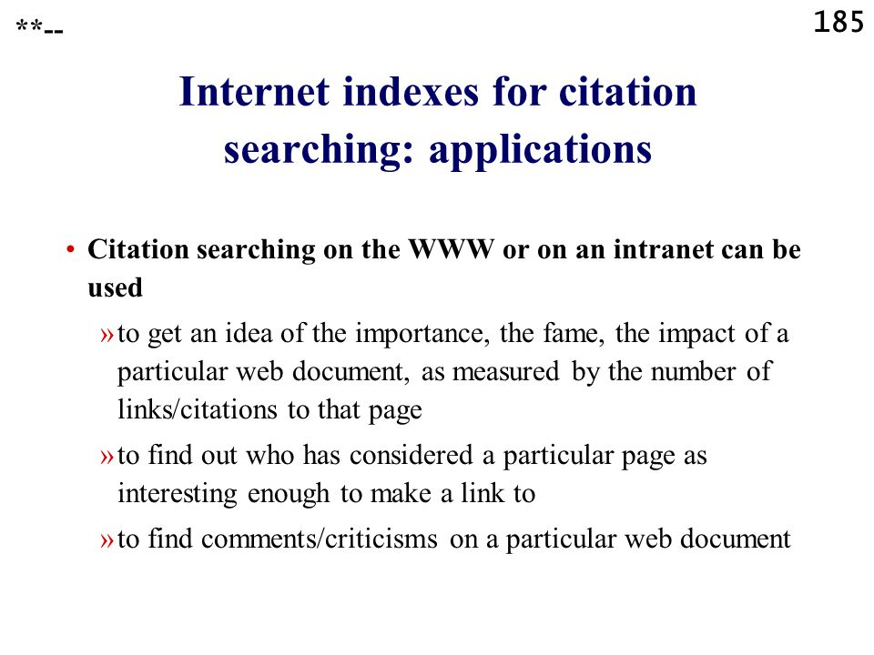185 Internet indexes for citation searching: applications Citation searching on the WWW or on an intranet can be used »to get an idea of the importanc