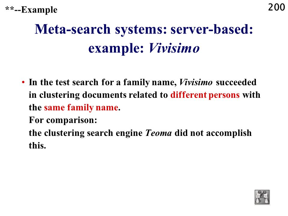 200 **--Example Meta-search systems: server-based: example: Vivisimo In the test search for a family name, Vivisimo succeeded in clustering documents