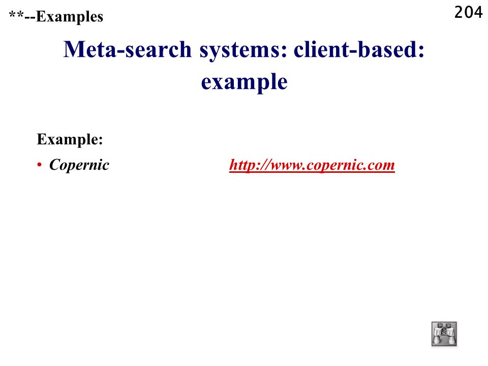 204 **--Examples Meta-search systems: client-based: example Example: Copernic http://www.copernic.comhttp://www.copernic.com