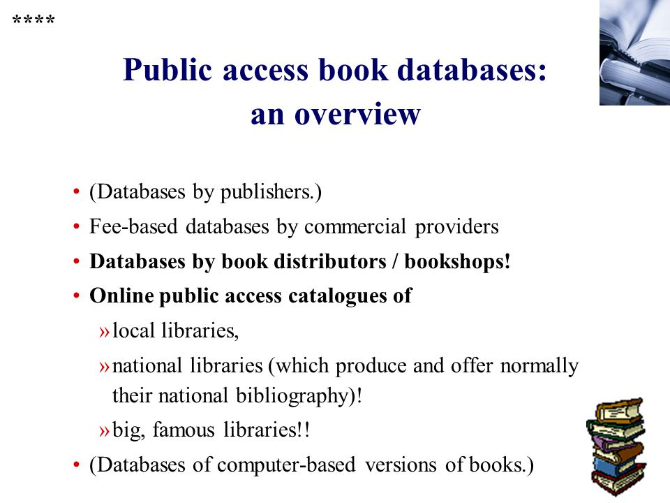 230 Public access book databases: an overview (Databases by publishers.) Fee-based databases by commercial providers Databases by book distributors / bookshops.