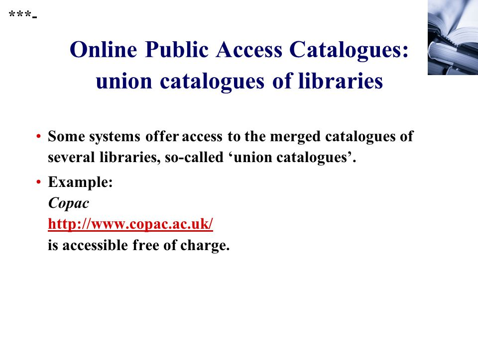 246 Online Public Access Catalogues: union catalogues of libraries Some systems offer access to the merged catalogues of several libraries, so-called