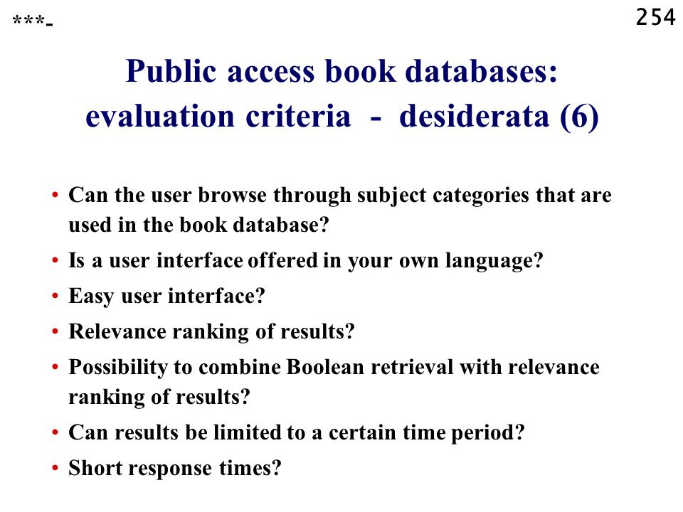 254 Public access book databases: evaluation criteria - desiderata (6) Can the user browse through subject categories that are used in the book database.