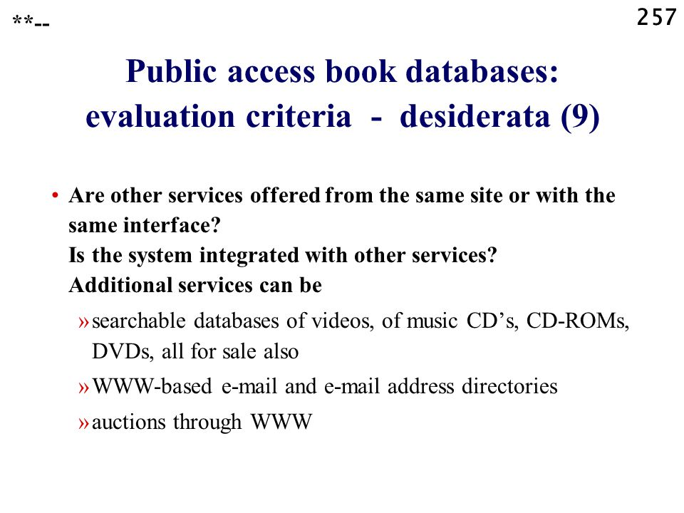 257 Public access book databases: evaluation criteria - desiderata (9) Are other services offered from the same site or with the same interface.